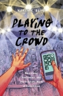 Playing to the Crowd: Musicians, Audiences, and the Intimate Work of Connection (Postmillennial Pop #14) Cover Image