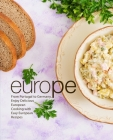 Europe: From Portugal to German, Enjoy Delicious European Cooking with Easy European Recipes Cover Image