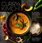 Curry & Kimchi: Flavor Secrets for Creating 70 Asian-Inspired Recipes at Home Cover Image