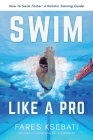 Swim Like A Pro: A Holistic Training Guide on How to Swim Faster & Smarter Cover Image