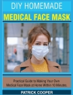 DIY Homemade Medical Face Mask: Practical Guide to Making Your Own Medical Face Mask at Home Within 10 Minutes Cover Image