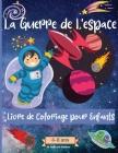 Guerres Spatiales livre de coloriage pour les enfants de 4 à 8 ans: Des pages à colorier étonnantes sur l'espace pour les enfants âgés de 2 à 4 ans, d Cover Image