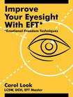 Improve Your Eyesight with Eft*: *Emotional Freedom Techniques Cover Image
