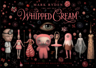 The Art of Mark Ryden's Whipped Cream: For the American Ballet Theatre Cover Image