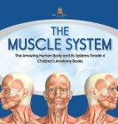 The Muscle System - The Amazing Human Body and Its Systems Grade 4 - Children's Anatomy Books Cover Image