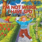 I'm Not Weird, I Have Sensory Processing Disorder (SPD): Alexandra's Journey (2nd Edition) (Growing with Love) Cover Image