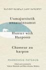 Uumajursiutik unaatuinnamut / Hunter with Harpoon / Chasseur au harpon (McGill-Queen's Indigenous and Northern Studies #99) Cover Image