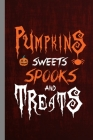 Pumpkins Sweets Spooks And Treats: Haunted Spooky Halloween Party Scary Hallows Eve All Saint's Day Celebration Gift For Celebrant And Trick Or Treat Cover Image