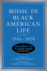 Music in Black American Life, 1945-2020: A University of Illinois Press Anthology (Music in American Life) Cover Image