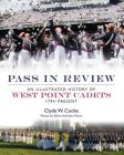 Pass in Review: An Illustrated History of West Point Cadets: 1794–Present (General Military) Cover Image