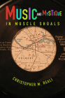 Music and Mystique in Muscle Shoals (Music in American Life) Cover Image