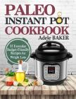 Paleo Instant-Pot Cookbook: 55 Everyday Budget-Friendly Recipes for Weight Loss. (low-carb diet, pressure cooker recipes) Cover Image