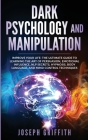 ( Dark Psychology and Manipulation ): Improve your Life: The Ultimate Guide to Learning the Art of Persuasion, Emotional Influence, NLP Secrets, Hypno Cover Image