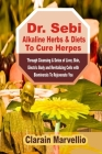 Dr. Sebi Alkaline Herbs & Diets To Cure Herpes: Through Cleansing & Detox of Liver, Skin, Electric Body and Revitalizing Cell with Biominerals To Reju Cover Image