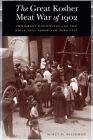 The Great Kosher Meat War of 1902: Immigrant Housewives and the Riots That Shook New York City Cover Image