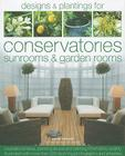 Designs & Plantings for Conservatories, Sunrooms & Garden Rooms: Inspirational Ideas, Planning Advice and Planting Information, Lavishly Illustrated w Cover Image