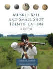 Musket Ball and Small Shot Identification: A Guide Cover Image