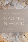 Readings in Wood: What the Forest Taught Me Cover Image