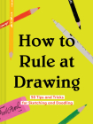How to Rule at Drawing: 50 Tips and Tricks for Sketching and Doodling (Sketching for Beginners Book, Learn How to Draw and Sketch) Cover Image
