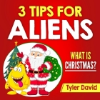 3 Tips for Aliens: What is Christmas? Cover Image