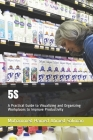 5s: A Practical Guide to Visualizing and Organizing Workplaces to Improve Productivity Cover Image