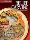 Relief Carving Projects & Techniques (Best of Wci): Expert Advice and 37 All-Time Favorite Projects and Patterns (Best of Woodcarving Illustrated) Cover Image