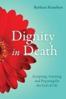 Dignity in Death: Accepting, Assisting, and Preparing for the End of Life Cover Image