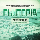 Plutopia Lib/E: Nuclear Families, Atomic Cities, and the Great Soviet and American Plutonium Disasters Cover Image