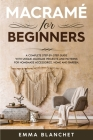 Macramé for Beginners: A Complete Step-By-Step Guide with Unique Macramé Projects and Patterns for Homemade Accessorize, Home and Garden Cover Image
