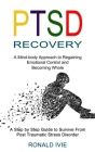 Ptsd Recovery: A Mind-body Approach to Regaining Emotional Control and Becoming Whole (A Step by Step Guide to Survive From Post Trau Cover Image