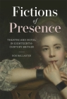 Fictions of Presence: Theatre and Novel in Eighteenth-Century Britain (Studies in the Eighteenth Century) Cover Image