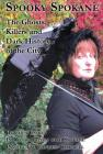 Spooky Spokane: The Ghosts, Killers and Dark History of the City Cover Image