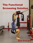 The Functional Screening Solution.: The Ultimate 'Cook Book' Approach to fix Faulty Movement, prevent injury and set a base for performance Cover Image
