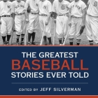 The Greatest Baseball Stories Ever Told Lib/E: Thirty Unforgettable Tales from the Diamond Cover Image