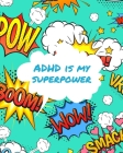 ADHD Is My Superpower: Attention Deficit Hyperactivity Disorder - Children - Record and Track - Impulsivity Cover Image