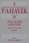 Socialism and War: Essays, Documents, Reviews (The Collected Works of F. A. Hayek #10) Cover Image