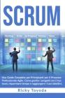 Scrum: Una Guida Completa per Principianti per il Processo Professionale Agile. Come gestire i progetti con il tuo team, risp Cover Image