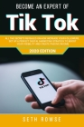Become An Expert Of TikTok: All The Secrets Revealed On How To Increase Your Followers, Set Up A Perfect Digital Marketing Strategy To Boost Your Cover Image