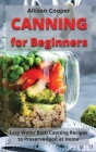Canning for Beginners: Easy Water Bath Canning Recipes to Preserve Food at Home Cover Image