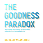The Goodness Paradox: The Strange Relationship Between Peace and Violence in Human Evolution Cover Image