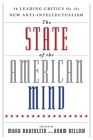 The State of the American Mind: 16 Leading Critics on the New Anti-Intellectualism Cover Image