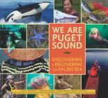 We Are Puget Sound: Discovering and Recovering the Salish Sea Cover Image