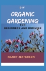 DIY Organic Gardening For Beginners and Dummies: Manual To Planting Using Organics Alone! Cover Image