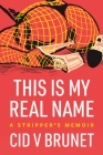 This Is My Real Name: A Stripper's Memoir Cover Image