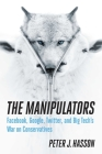 The Manipulators: Facebook, Google, Twitter, and Big Tech's War on Conservatives Cover Image
