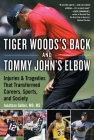 Tiger Woods's Back and Tommy John's Elbow: Injuries and Tragedies That Transformed Careers, Sports, and Society Cover Image