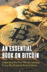 An Essential Book On Bitcoin: A Must-Read For Those Who Are Intending To Join This Wonderful World Of Bitcoin: Bitcoin Books 2020 Cover Image