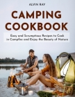 Camping Cookbook: Easy and Scrumptious Recipes to Cook in Campfire and Enjoy the Beauty of Nature Cover Image
