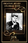 JFK Creative Relief Coloring Book: Powerful Motivation and Success, Calm Mindset and Peace Relaxing Coloring Book for Adults Cover Image