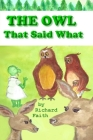 The Owl That Said What: The Little Owl who Said What Cover Image